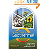 The Smart Guide to Geothermal: How to Harvest Earth's Free Energy for Heating and Cooling