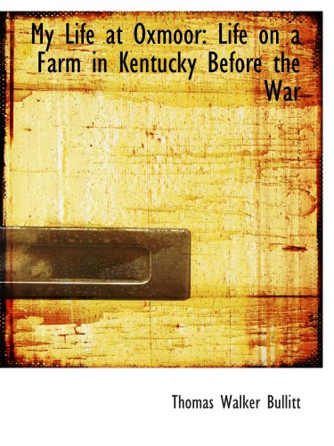My Life at Oxmoor: Life on a Farm in Kentucky Before the War