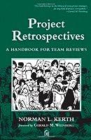 Project Retrospectives : A Handbook for Team Reviews