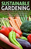 img - for Sustainable Gardening: Essential Guide To Grow Your Own Organic Garden And Save Money Through Mini Farming (sustainable gardening, mini farming, organic ... essentials, mini farming sustainably) book / textbook / text book