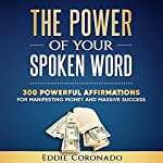 The Power of Your Spoken Word: 300 Powerful Affirmations for Manifesting Money and Massive Success | Eddie Coronado