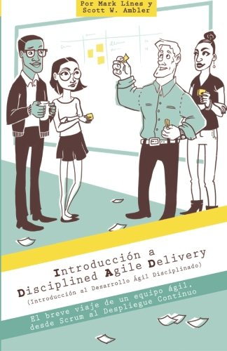 Introducción a Disciplina Ágil de Desarrollo: El breve viaje de un equipo Ágil, desde Scrum al Despliegue Continuou