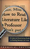 How to Read Literature Like a Professor: A Lively and Entertaining Guide to Reading Between the Lines by Foster, Thomas C. 1st (first) (2003) Paperback