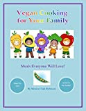 Vegan Cooking for Your Family: Meals Everyone Will Love!