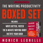 The Writing Productivity Bundle: Write Better, Faster, The 8-Minute Writing Habit, and Dictate Your Book | Monica Leonelle