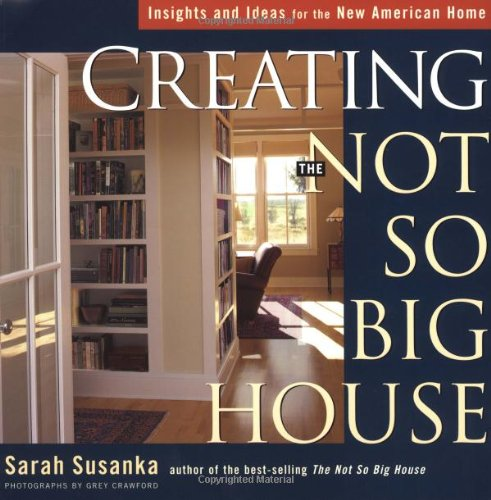 Creating the Not So Big House: Insights and Ideas for the New American Home - Taunton Press - 1561586056 - ISBN: 1561586056 - ISBN-13: 9781561586059