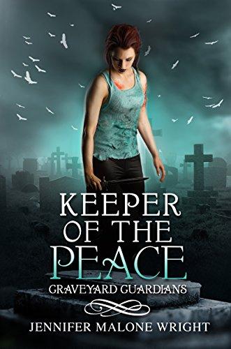 Jennifer Malone Wright - Keeper of the Peace (Graveyard Guardians Book 2)