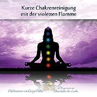 Kurze Chakrenreinigung mit der violetten Flamme Hörbuch von Georg Huber Gesprochen von: Georg Huber