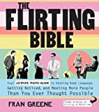 img - for The Flirting Bible: Your Ultimate Photo Guide to Reading Body Language, Getting Noticed, and Meeting More People Than You Ever Thought Possible by Fran Greene (2010-08-01) book / textbook / text book