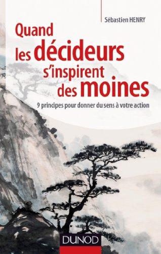 Quand les décideurs s'inspirent des moines : 9 principes pour donner du sens à votre action (Fonction de l'entreprise)