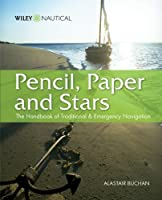 Pencil, Paper and Stars: The Handbook of Traditional and Emergency Navigation (Wiley Nautical)