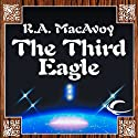 The Third Eagle (       UNABRIDGED) by R. A. MacAvoy Narrated by Clinton Wade