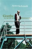 echange, troc Arno Schmidt - Goethe : Et un de ses admirateurs