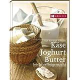 """K�se, Joghurt, Butter: leicht selbstgemachtvon """"Karl-Friedrich Schmidt"""""""