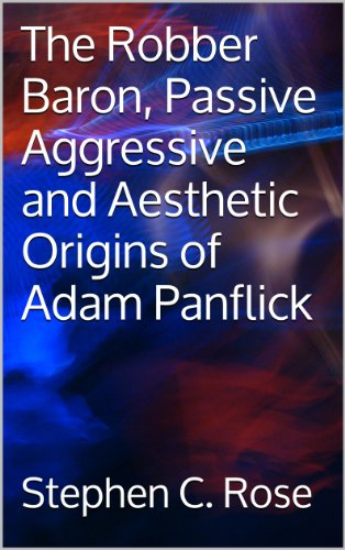The Robber Baron, Passive Aggressive and Aesthetic Origins of Adam Panflick (Panflick History)
