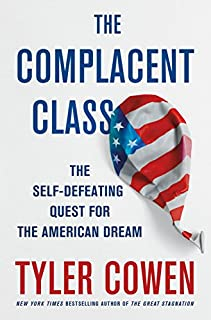 Book Cover: The Complacent Class: The Self-Defeating Quest for the American Dream