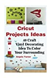 img - for Cricut Projects Ideas 40 Craft Vinyl Decorating Ideas To Color Your Surrounding: (Cricut Decorations Ideas, Use Your Cricut Machine) (cricut design ideas, best decorations ideas) book / textbook / text book