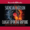 Caught Up in the Rapture (       UNABRIDGED) by Sheneska Jackson Narrated by Peter Francis James, Kim Staunton, Deon Graham