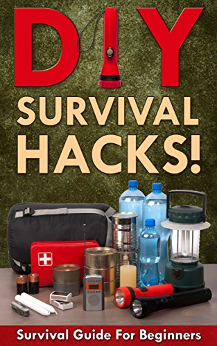 DIY Survival Hacks! Survival Guide for Beginners: How to Survive A Disaster By Using Easy Household DIY Techniques (How to survive a disaster, survival guide, zombie survival guide Book 1) by Mark O'Connell
