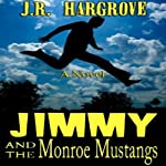 Jimmy and the Monroe Mustangs | J.R. Hargrove