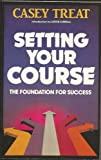 Setting your course: The foundation for success (Renewing the mind library) (0931697042) by Treat, Casey