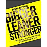Bigger Leaner Stronger: The Simple Science of Building the Ultimate Male Body (The Build Healthy Muscle Series)by Michael Matthews