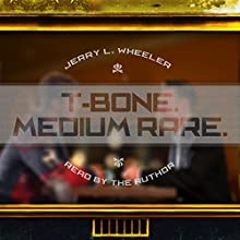 T-Bone Medium Rare (       UNABRIDGED) by Jerry Wheeler Narrated by Jerry L. Wheeler