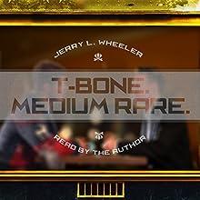 T-Bone Medium Rare (       UNABRIDGED) by Jerry Wheeler Narrated by Jerry L. Wheeler