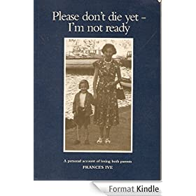 Please Don't Die Yet - I'm Not Ready (English Edition)