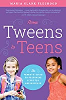 From Tweens to Teens: The Parents' Guide to Preparing Girls for Adolescence