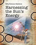 Harnessing the Sun's Energy (Why Science Matters) (0431040540) by Solway, Andrew