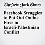 Facebook Struggles to Put Out Online Fires in Israeli-Palestinian Conflict | Peter Baker