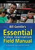 Bill Gentile's Essential Video Journalism Field Manual