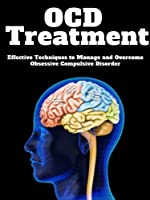 OCD Treatment: Effective Techniques to Manage and Overcome Obsessive Compulsive Disorder (English Edition)