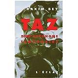TAZ: Zone autonome temporairepar Hakim Bey