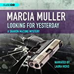 Looking for Yesterday: A Sharon McCone Mystery, Book 33 (       UNABRIDGED) by Marcia Muller Narrated by Laura Hicks