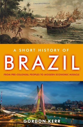 A Short History of Brazil: From Pre-Colonial Peoples to Modern Economic Miracle