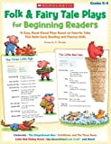 Folk & Fairy Tale Plays for Beginning Readers: 14 Easy, Read-Aloud Plays Based on Favorite Tales That Build Early Reading and Fluency Skills