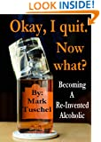 Okay, I quit. Now what? Becoming a Re-Invented Alcoholic