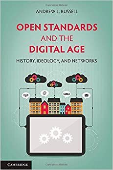 Andrew L. Russell, Open Standards and the Digital Age: History, Ideology, and Networks