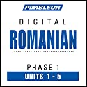 Romanian Phase 1, Unit 01-05: Learn to Speak and Understand Romanian with Pimsleur Language Programs Hörbuch von  Pimsleur Gesprochen von:  Pimsleur