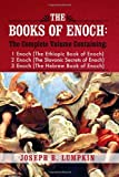 The Books of Enoch: A Complete Volume Containing 1 Enoch (the Ethiopic Book of Enoch), 2 Enoch (the Slavonic Secrets of Enoch), and 3 Enoc