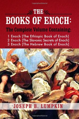 The Books Of Enoch: A Complete Volume Containing 1 Enoch (The Ethiopic Book Of Enoch), 2 Enoch (The Slavonic Secrets Of Enoch), 3 Enoch (The Hebrew Book Of Enoch) front-581254