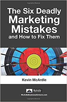 The Six Deadly Marketing Mistakes - And How To Fix Them