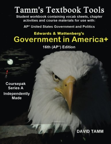 Government In America+ 16th (AP*) edition student workbook: Relevant daily assignments for the Edwards and Wattenberg text (Tamm's Textbook Tools)