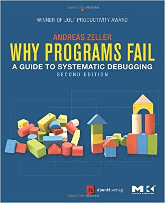 Why Programs Fail, Second Edition: A Guide to Systematic Debugging written by Andreas Zeller