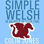 Simple Welsh in an Hour of Your Time: Kickstart Your Welsh Today | Colin Jones