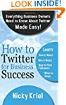 How To Twitter For Business Success:...