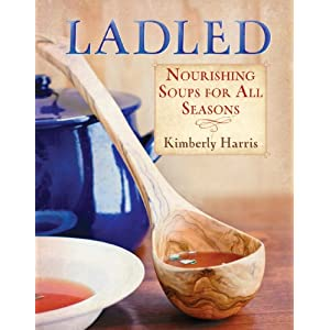 Ladled: Nourishing Soups for All Seasons