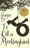Harper Lee To Kill A Mockingbird: 50th Anniversary edition by Lee, Harper Published by Arrow (2010)